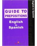 GUIDE TO PREPOSITIONS ENGLISH TO SPANISH