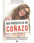 SER PERFECTA ES UN COÑAZO:MANUAL DE SUPERVIVENCIA