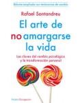 EL ARTE DE NO AMARGARSE LA VIDA: LAS CLAVES DEL CAMBIO PSICOLOGIC O Y LA TRANSFORMACION PERSONAL